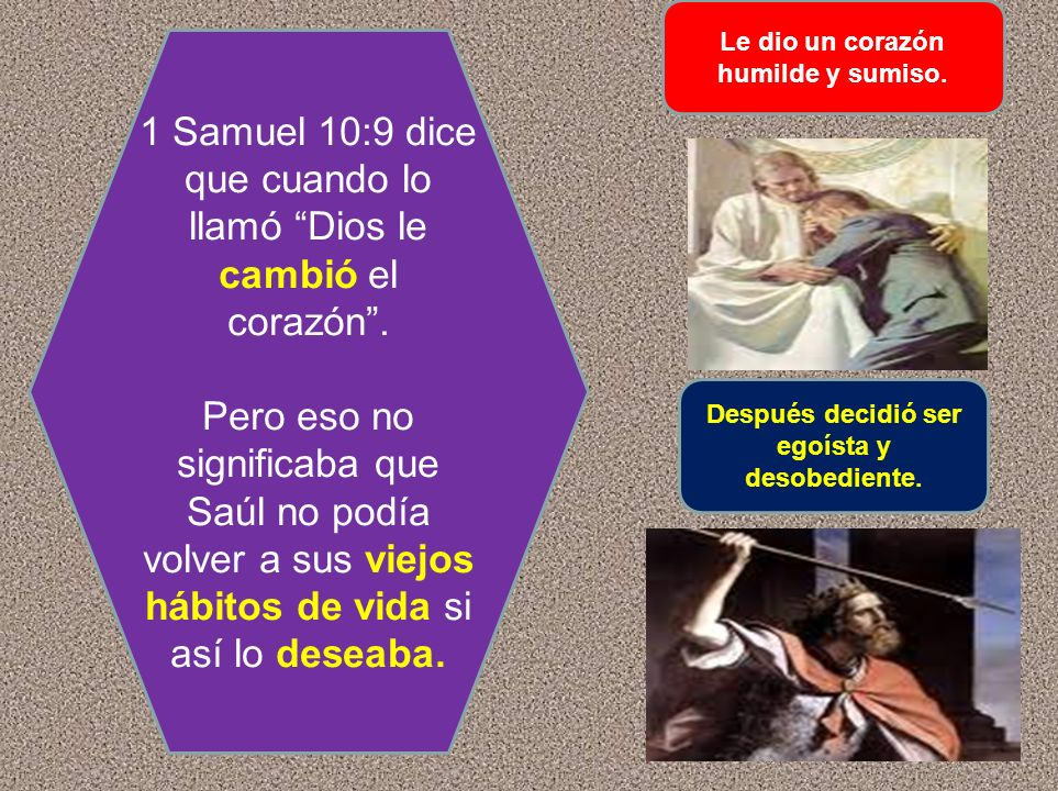 1 Samuel 10:9 dice que cuando lo llamó Dios le cambió el corazón. Pero eso no significaba que Saúl no podía volver a sus viejos hábitos de vida si así