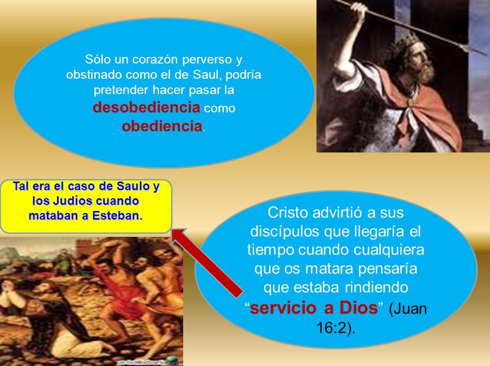 Sólo un corazón perverso y obstinado como el de Saul, podría pretender hacer pasar la desobediencia como obediencia. Cristo advirtió a sus discípulos
