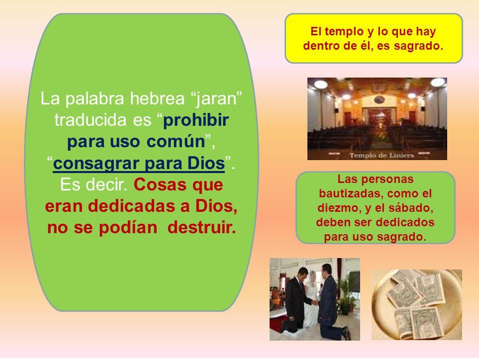 La palabra hebrea jaran traducida es prohibir para uso común,consagrar para Dios. Es decir. Cosas que eran dedicadas a Dios, no se podían destruir. El