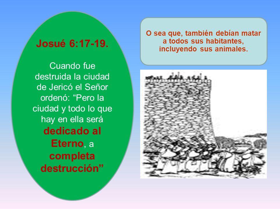 Josué 6:17-19. Cuando fue destruida la ciudad de Jericó el Señor ordenó: Pero la ciudad y todo lo que hay en ella será dedicado al Eterno, a completa