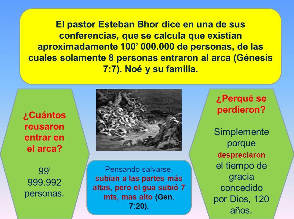 El pastor Esteban Bhor dice en una de sus conferencias, que se calcula que existían aproximadamente 100 000.000 de personas, de las cuales solamente 8