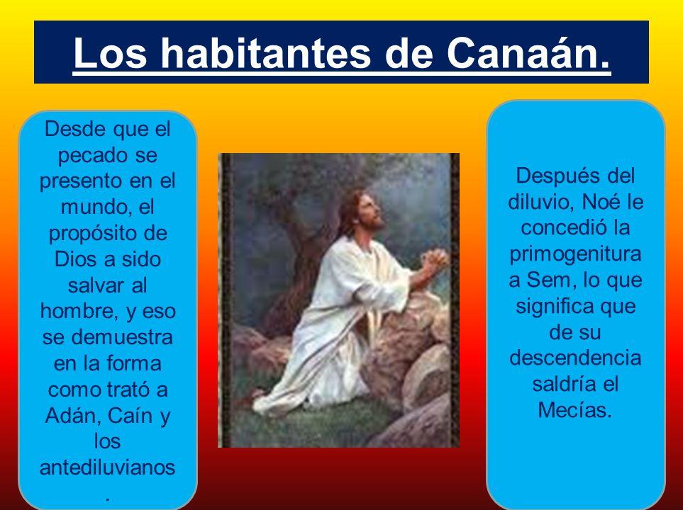 Los habitantes de Canaán. Desde que el pecado se presento en el mundo, el propósito de Dios a sido salvar al hombre, y eso se demuestra en la forma co