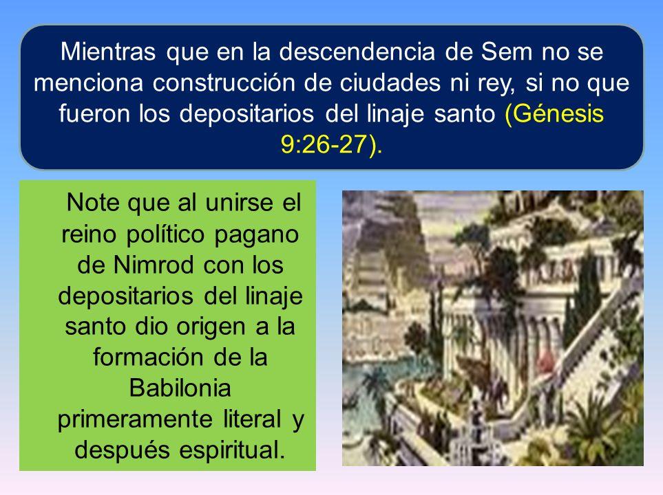 Note que al unirse el reino político pagano de Nimrod con los depositarios del linaje santo dio origen a la formación de la Babilonia primeramente lit