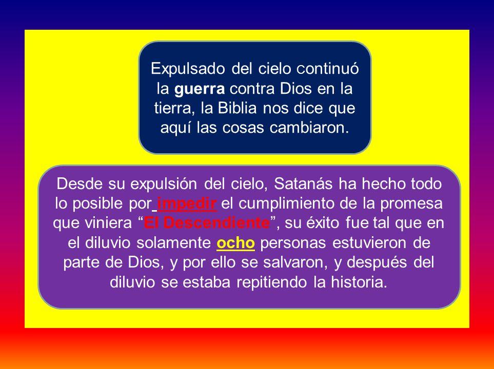 Expulsado del cielo C ontinuó la guerra contra Dios en la tierra, la Biblia nos dice que aquí las cosas cambiaron. Desde su expulsión del cielo, Satan