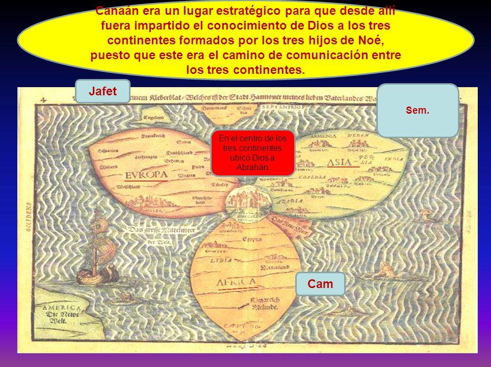 Canaán era un lugar estratégico para que desde allí fuera impartido el conocimiento de Dios a los tres continentes formados por los tres hijos de Noé,