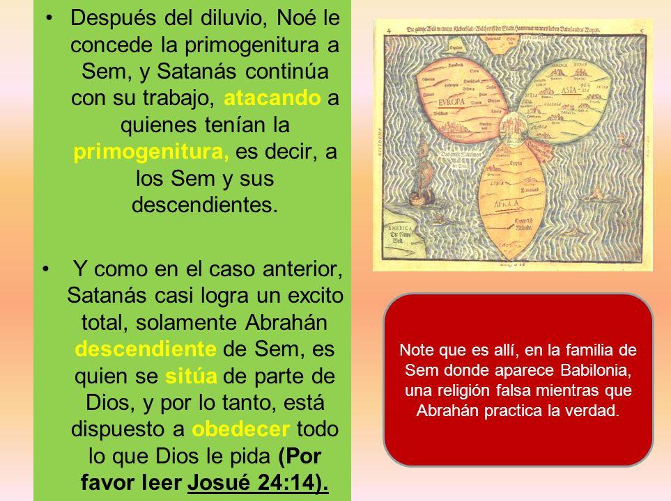 Después del diluvio, Noé le concede la primogenitura a Sem, y Satanás continúa con su trabajo, atacando a quienes tenían la primogenitura, es decir, a