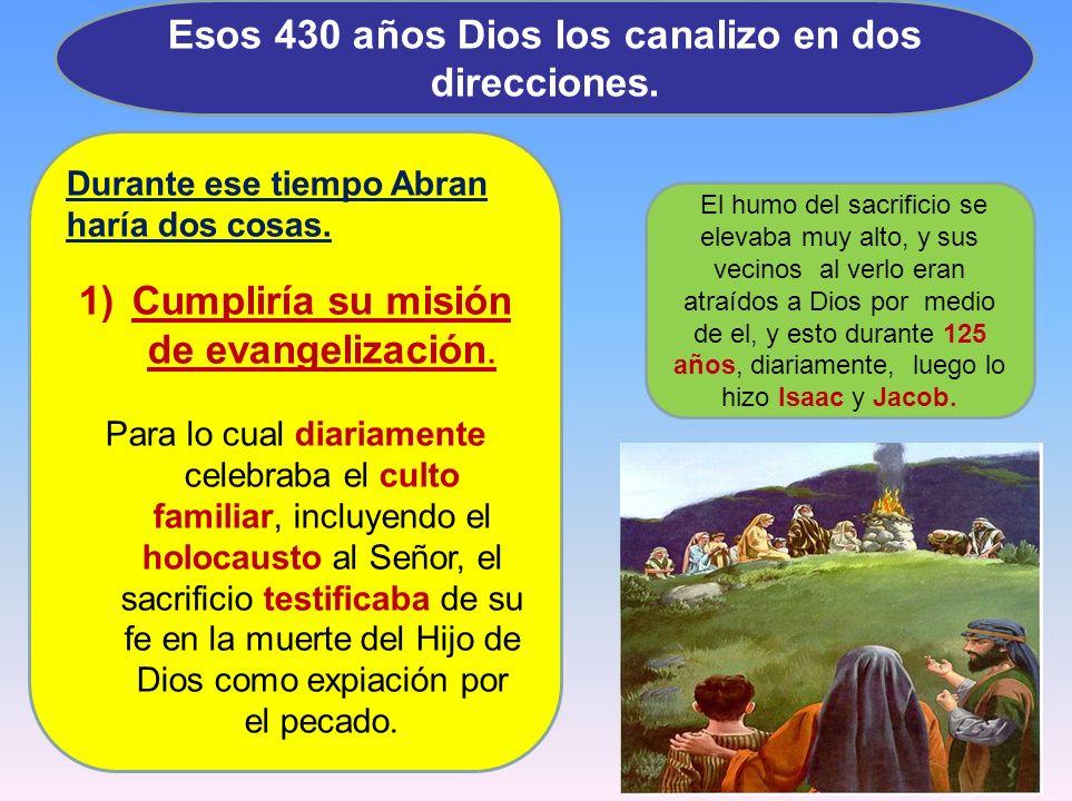 Durante ese tiempo Abran haría dos cosas. 1)Cumpliría su misión de evangelización. Para lo cual diariamente celebraba el culto familiar, incluyendo el