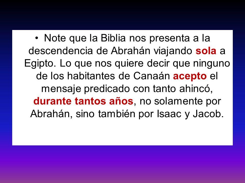Note que la Biblia nos presenta a la descendencia de Abrahán viajando sola a Egipto. Lo que nos quiere decir que ninguno de los habitantes de Canaán a