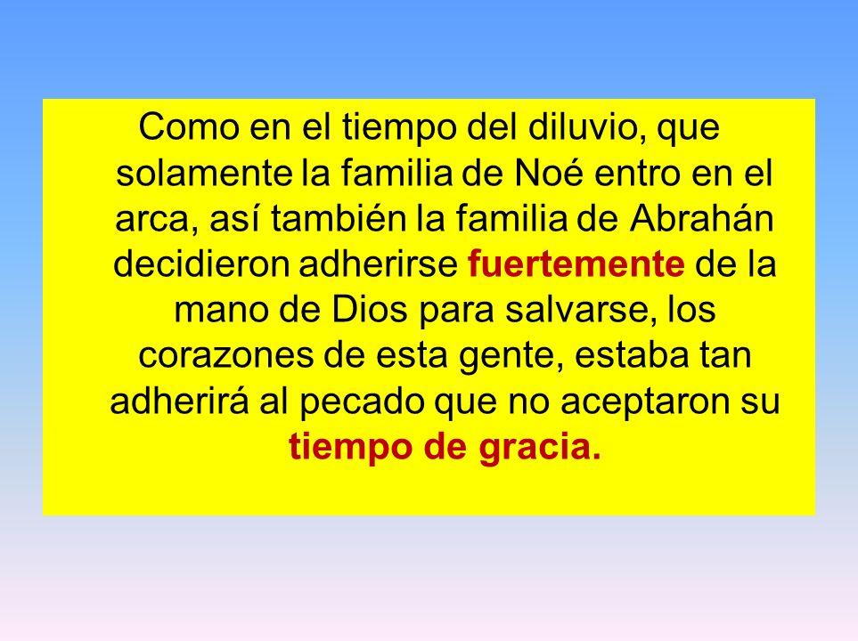 Como en el tiempo del diluvio, que solamente la familia de Noé entro en el arca, así también la familia de Abrahán decidieron adherirse fuertemente de