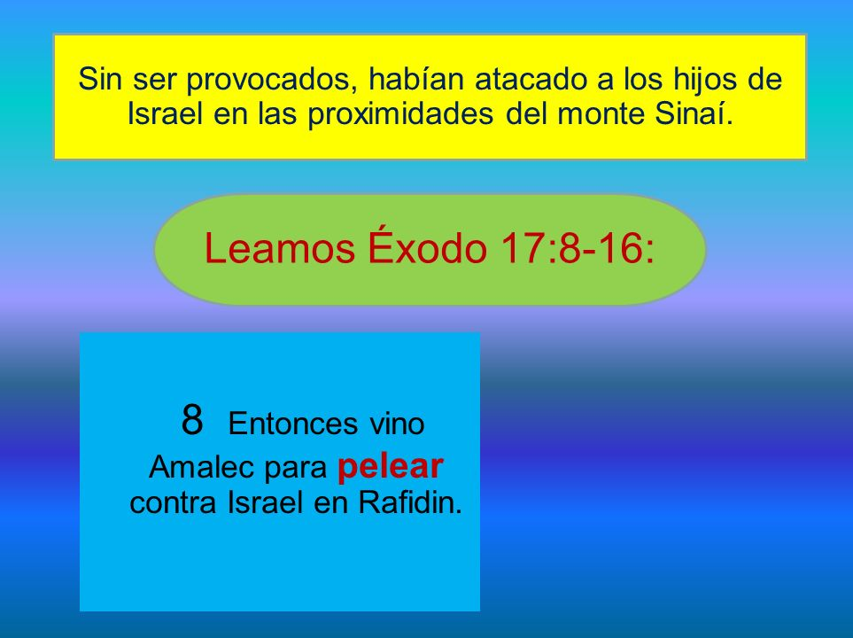 8 Entonces vino Amalec para pelear contra Israel en Rafidin. Sin ser provocados, habían atacado a los hijos de Israel en las proximidades del monte Si