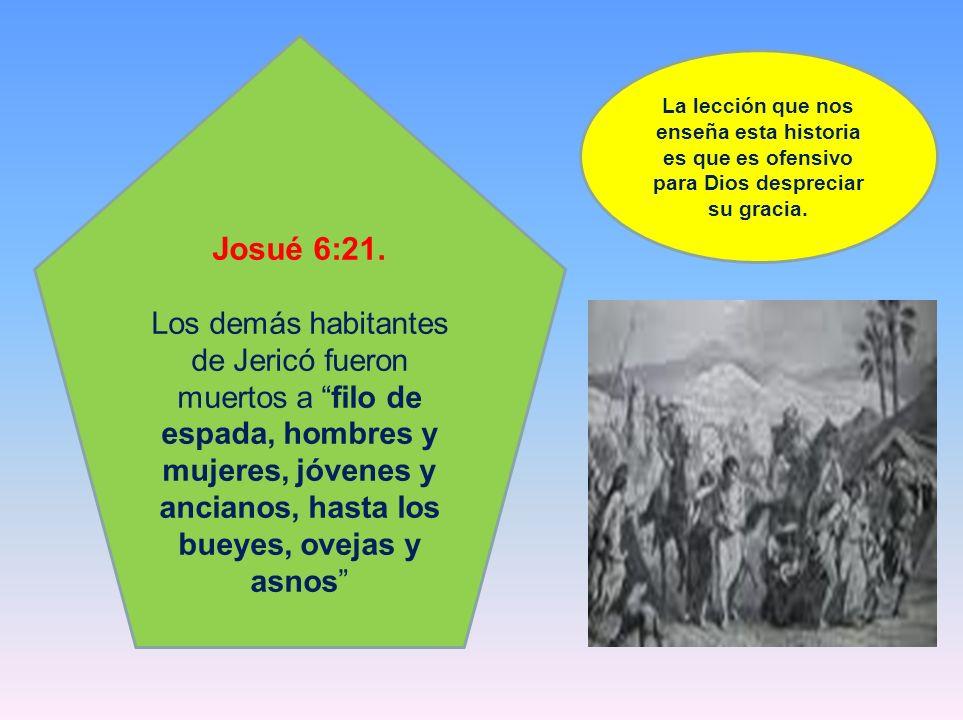 Josué 6:21. Los demás habitantes de Jericó fueron muertos a filo de espada, hombres y mujeres, jóvenes y ancianos, hasta los bueyes, ovejas y asnos La