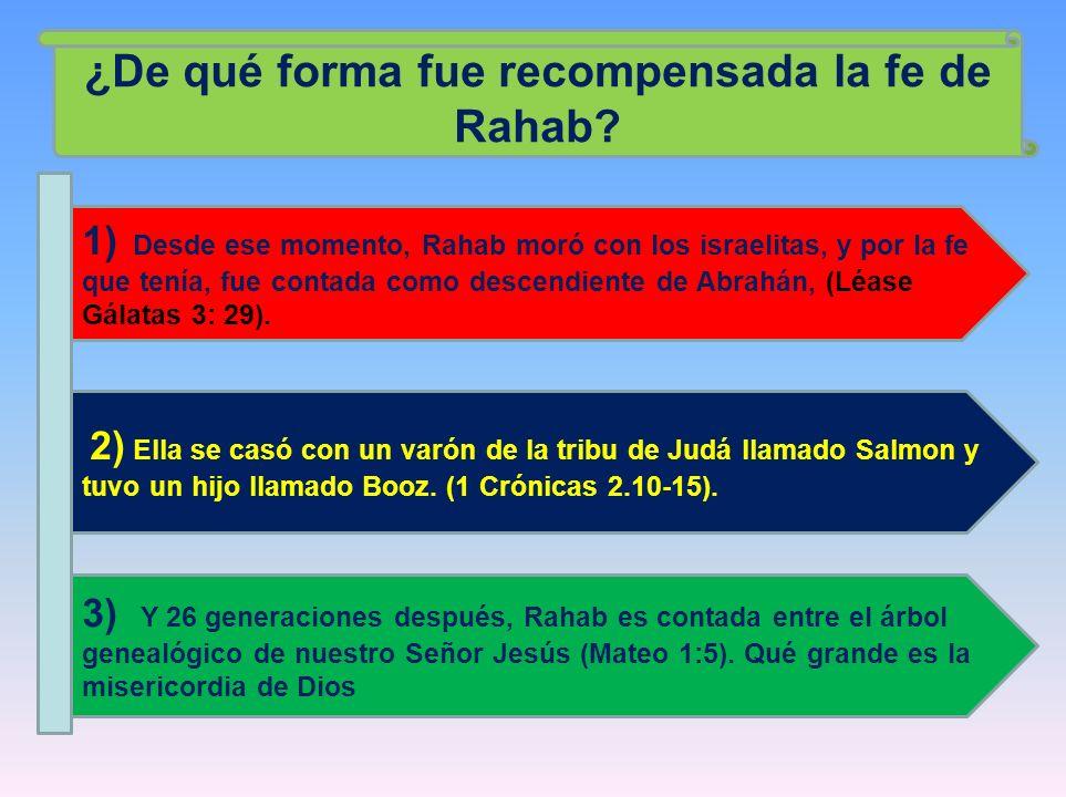 ¿De qué forma fue recompensada la fe de Rahab? 1) Desde ese momento, Rahab moró con los israelitas, y por la fe que tenía, fue contada como descendien