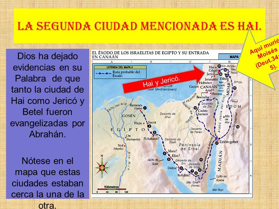La segunda ciudad mencionada es Hai. Dios ha dejado evidencias en su Palabra de que tanto la ciudad de Hai como Jericó y Betel fueron evangelizadas po