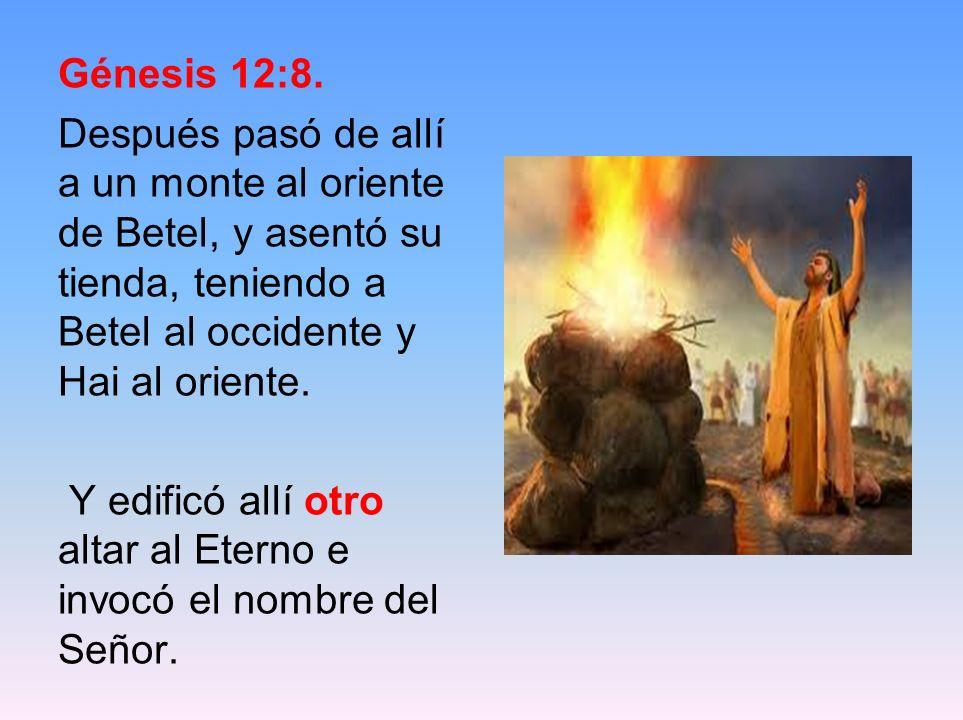 Génesis 12:8. Después pasó de allí a un monte al oriente de Betel, y asentó su tienda, teniendo a Betel al occidente y Hai al oriente. Y edificó allí