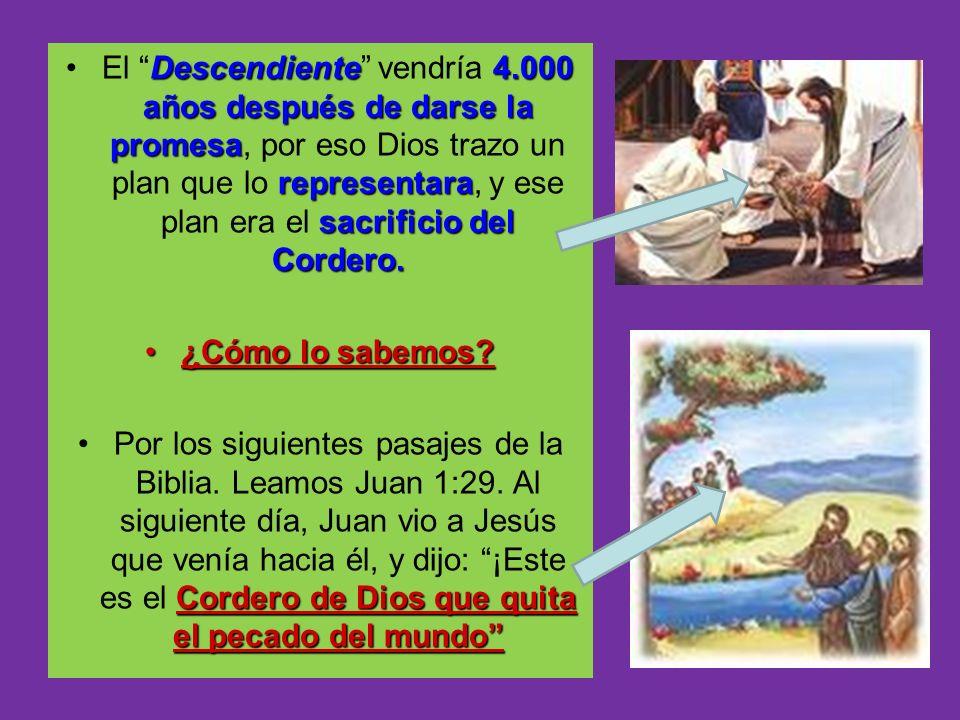 Descendiente4.000 años después de darse la promesa representara sacrificio del Cordero.El Descendiente vendría 4.000 años después de darse la promesa,