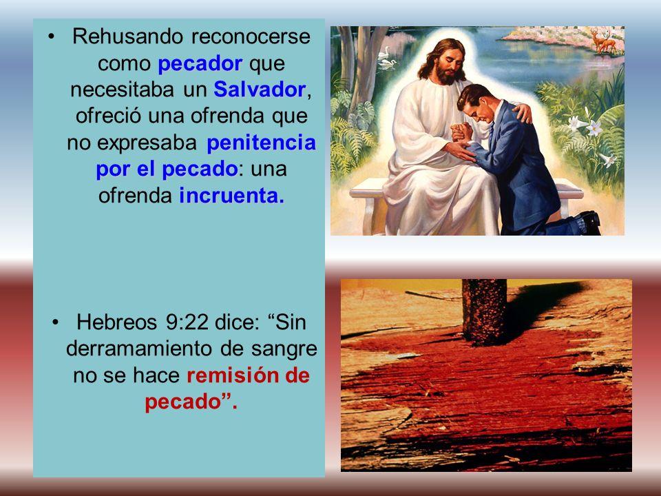 pecador Salvador penitencia por el pecado incruenta.Rehusando reconocerse como pecador que necesitaba un Salvador, ofreció una ofrenda que no expresab