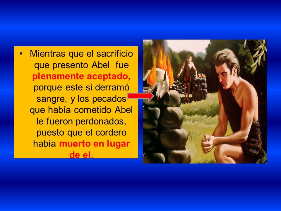 Mientras que el sacrificio que presento Abel fue plenamente aceptado, porque este si derramó sangre, y los pecados que había cometido Abel le fueron p
