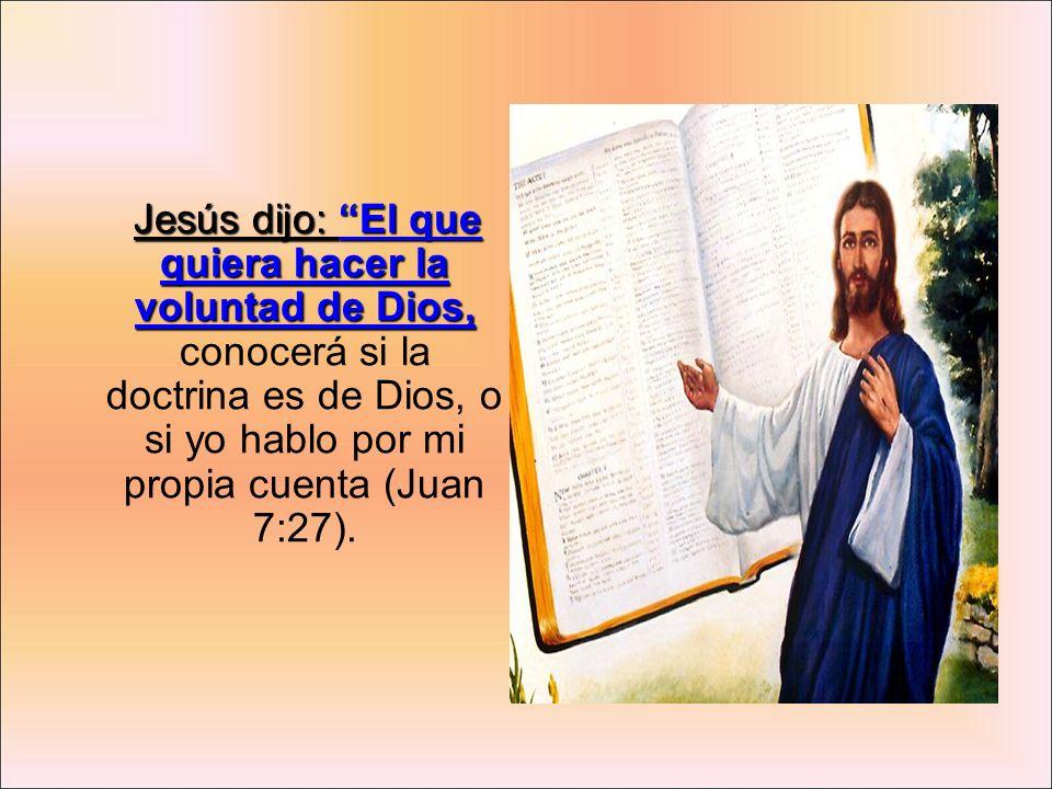 Jesús dijo: El que quiera hacer la voluntad de Dios, Jesús dijo: El que quiera hacer la voluntad de Dios, conocerá si la doctrina es de Dios, o si yo