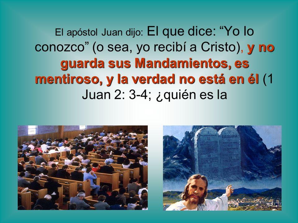 y no guarda sus Mandamientos, es mentiroso, y la verdad no está en él El apóstol Juan dijo: El que dice: Yo lo conozco (o sea, yo recibí a Cristo), y