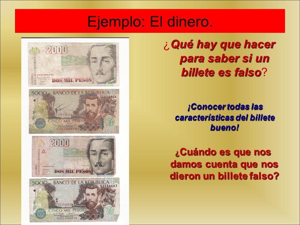 Ejemplo: El dinero. Qué hay que hacer para saber si un billete es falso ¿Qué hay que hacer para saber si un billete es falso? ¡Conocer todas las carac