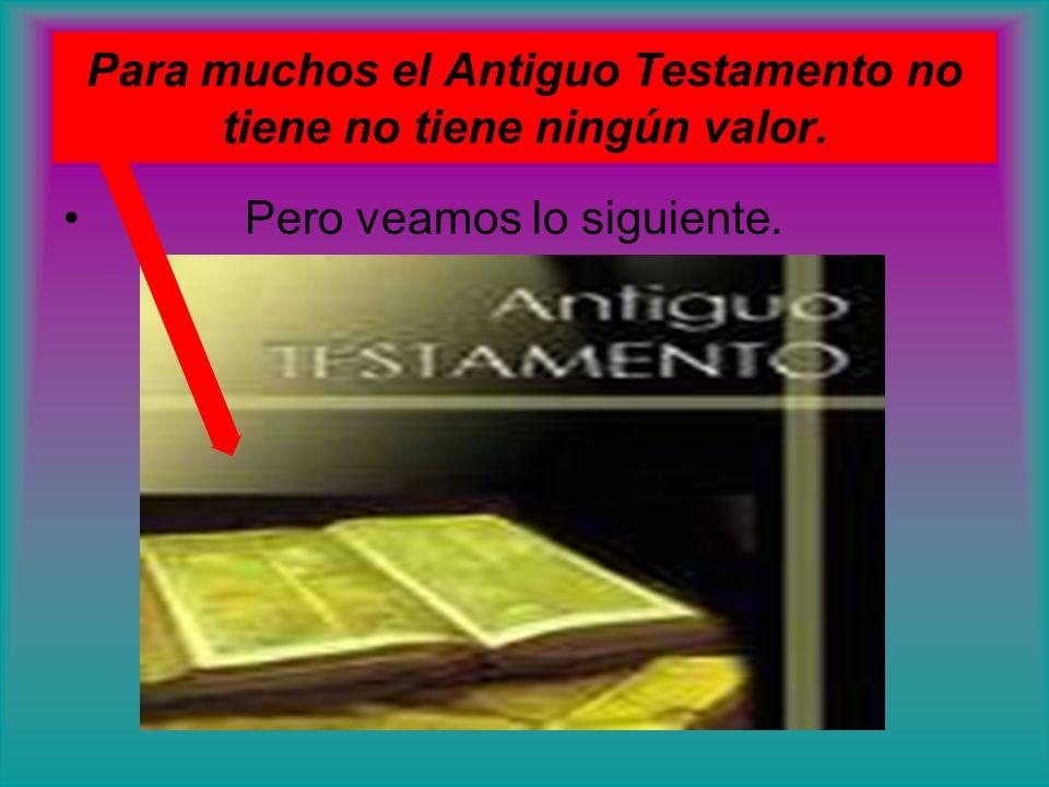 Para muchos el Antiguo Testamento no tiene no tiene ningún valor. Pero veamos lo siguiente.