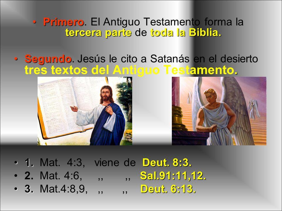 Primero tercera parte toda la Biblia.Primero. El Antiguo Testamento forma la tercera parte de toda la Biblia. Segundo.Segundo. Jesús le cito a Satanás