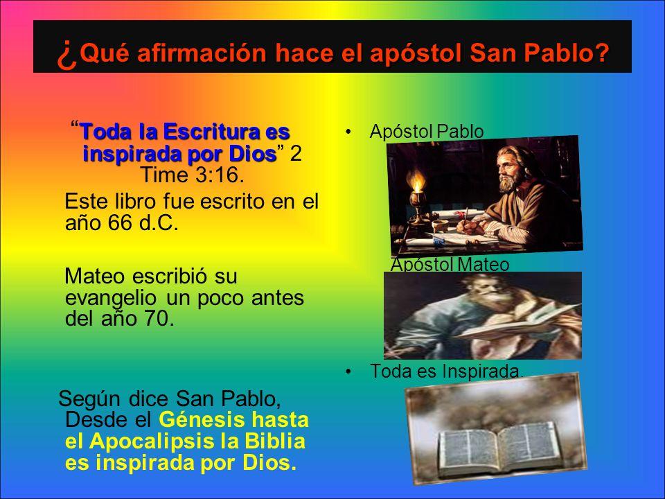Qué afirmación hace el apóstol San Pablo? ¿ Qué afirmación hace el apóstol San Pablo? Toda la Escritura es inspirada por Dios Toda la Escritura es ins