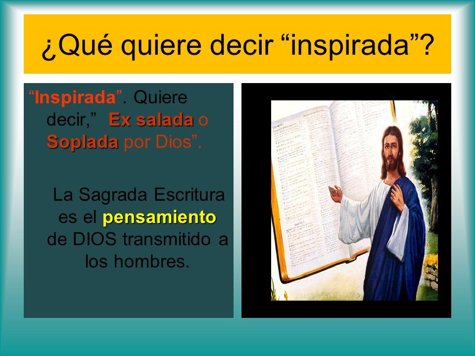 ¿Qué quiere decir inspirada? Ex salada SopladaInspirada. Quiere decir, Ex salada o Soplada por Dios. pensamiento La Sagrada Escritura es el pensamient