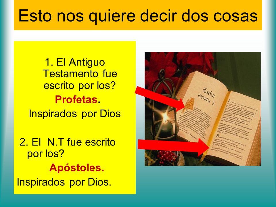 Esto nos quiere decir dos cosas 1. El Antiguo Testamento fue escrito por los? Profetas. Inspirados por Dios 2. El N.T fue escrito por los? Apóstoles.
