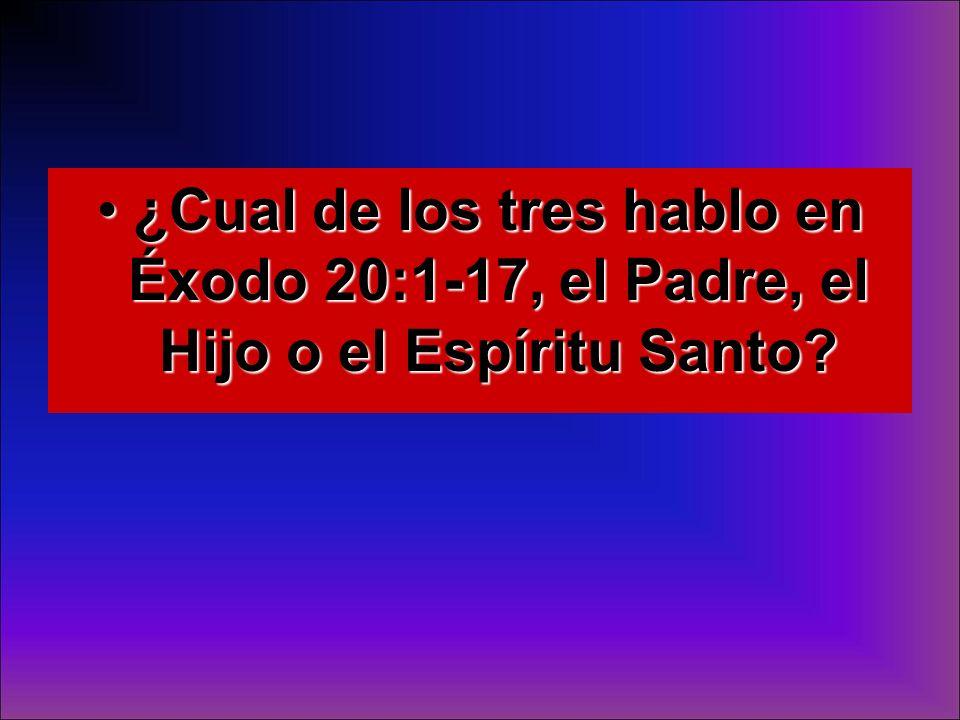 ¿Cual de los tres hablo en Éxodo 20:1-17, el Padre, el Hijo o el Espíritu Santo?¿Cual de los tres hablo en Éxodo 20:1-17, el Padre, el Hijo o el Espír