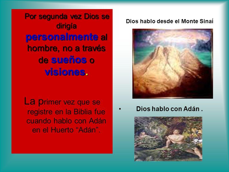 Dios hablo desde el Monte Sinaí Por segunda vez Dios se dirigía personalmente al hombre, no a través de sueños o visiones. La p rimer vez que se regis