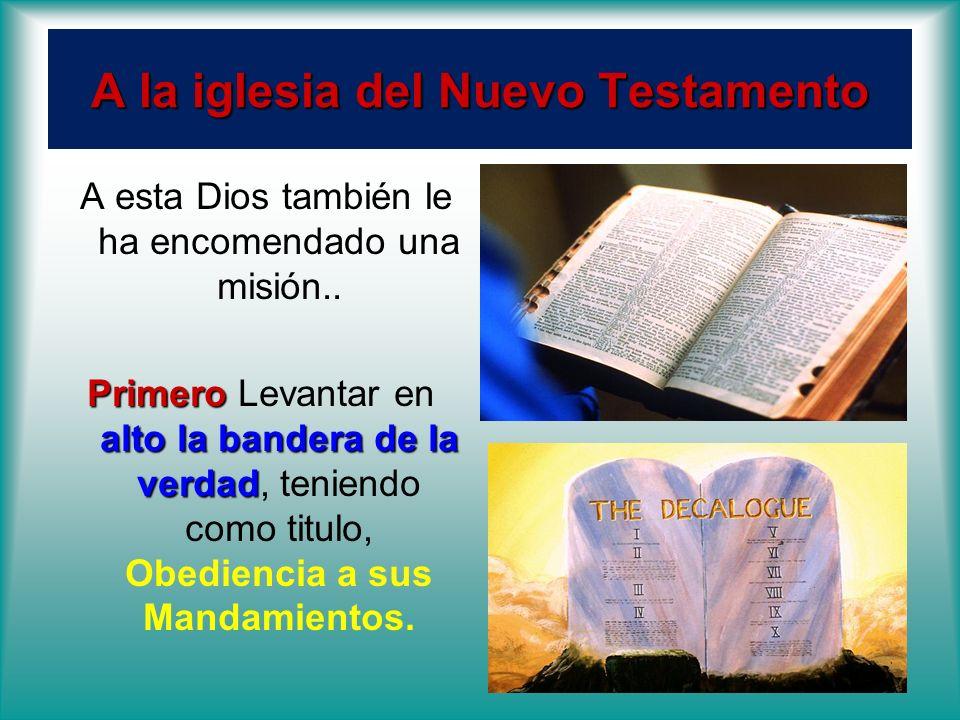 A la iglesia del Nuevo Testamento A esta Dios también le ha encomendado una misión.. Primero alto la bandera de la verdad Primero Levantar en alto la