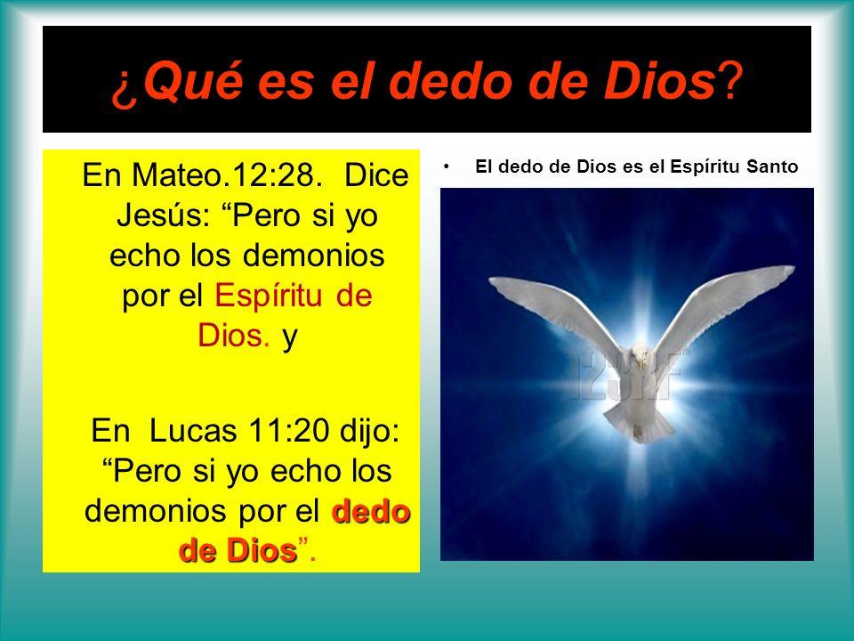 Qué es el dedo de Dios ¿Qué es el dedo de Dios? En Mateo.12:28. Dice Jesús: Pero si yo echo los demonios por el Espíritu de Dios. y dedo de Dios En Lu