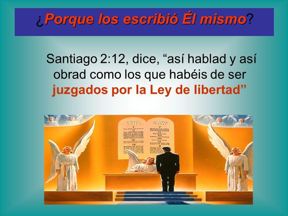 Porque los escribió Él mismo ¿Porque los escribió Él mismo? Santiago 2:12, dice, así hablad y así obrad como los que habéis de ser juzgados por la Ley