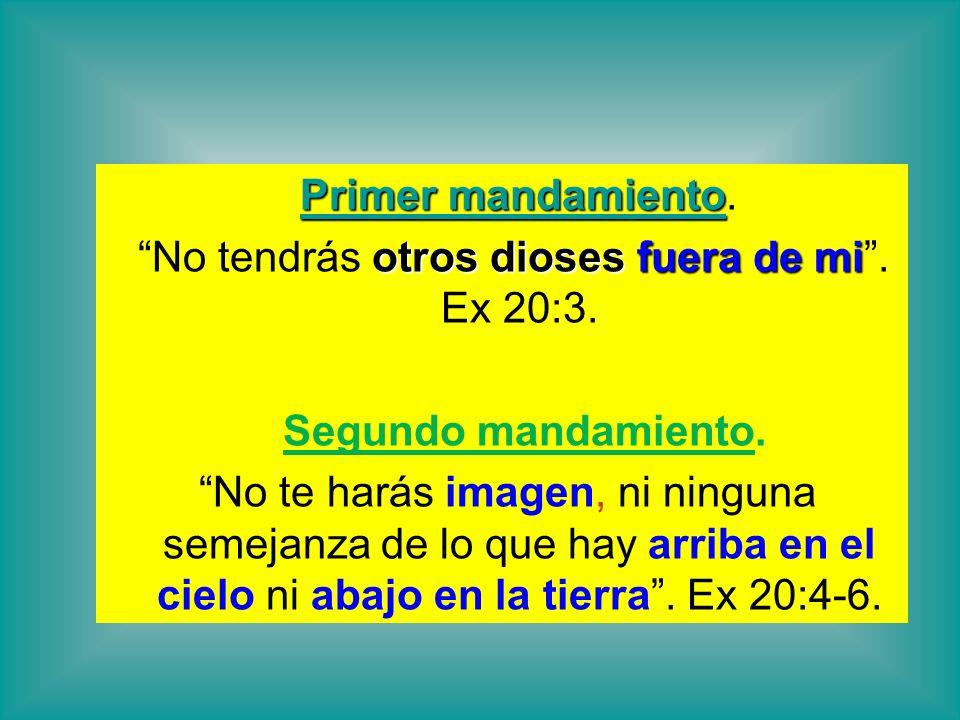 Primer mandamiento Primer mandamiento. otros dioses fuera de mi No tendrás otros dioses fuera de mi. Ex 20:3. Segundo mandamiento. No te harás imagen,