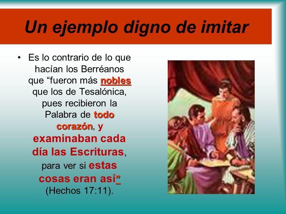 Un ejemplo digno de imitar nobles todo corazónEs lo contrario de lo que hacían los Berréanos que fueron más nobles que los de Tesalónica, pues recibie