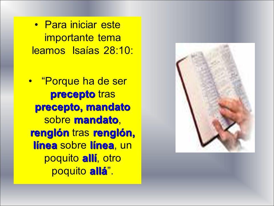 Para iniciar este importante tema leamos Isaías 28:10: precepto precepto, mandato mandato renglónrenglón, línealínea allí allá Porque ha de ser precep