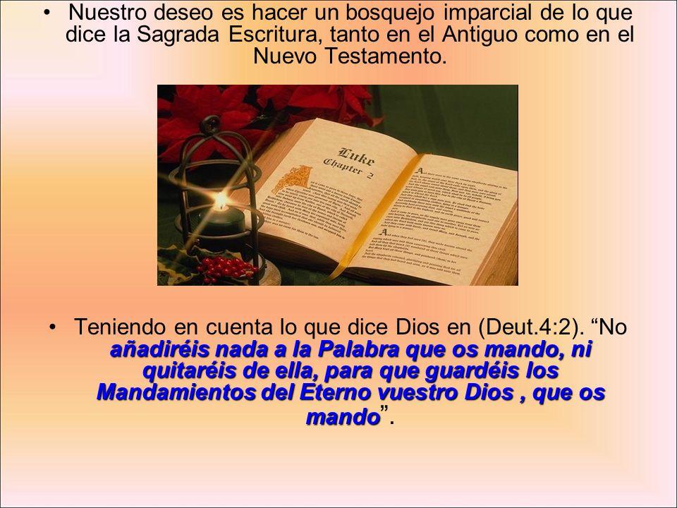 Nuestro deseo es hacer un bosquejo imparcial de lo que dice la Sagrada Escritura, tanto en el Antiguo como en el Nuevo Testamento. añadiréis nada a la