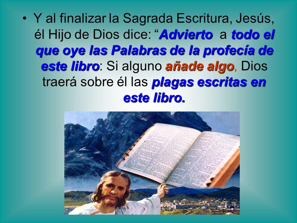 Advierto todo el que oye las Palabras de la profecía de este libroañade algo plagas escritas en este libro.Y al finalizar la Sagrada Escritura, Jesús,