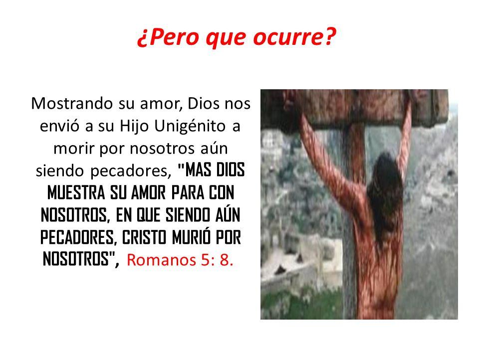 ¿Pero que ocurre? Mostrando su amor, Dios nos envió a su Hijo Unigénito a morir por nosotros aún siendo pecadores,
