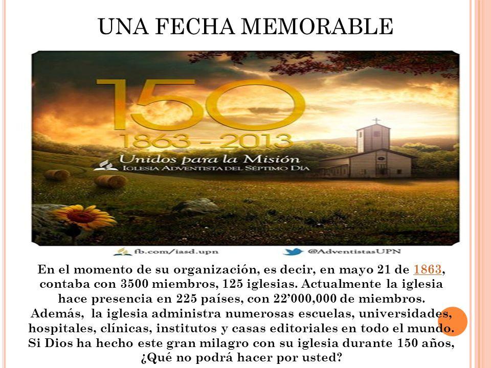 UNA FECHA MEMORABLE En el momento de su organización, es decir, en mayo 21 de 1863, contaba con 3500 miembros, 125 iglesias. Actualmente la iglesia ha
