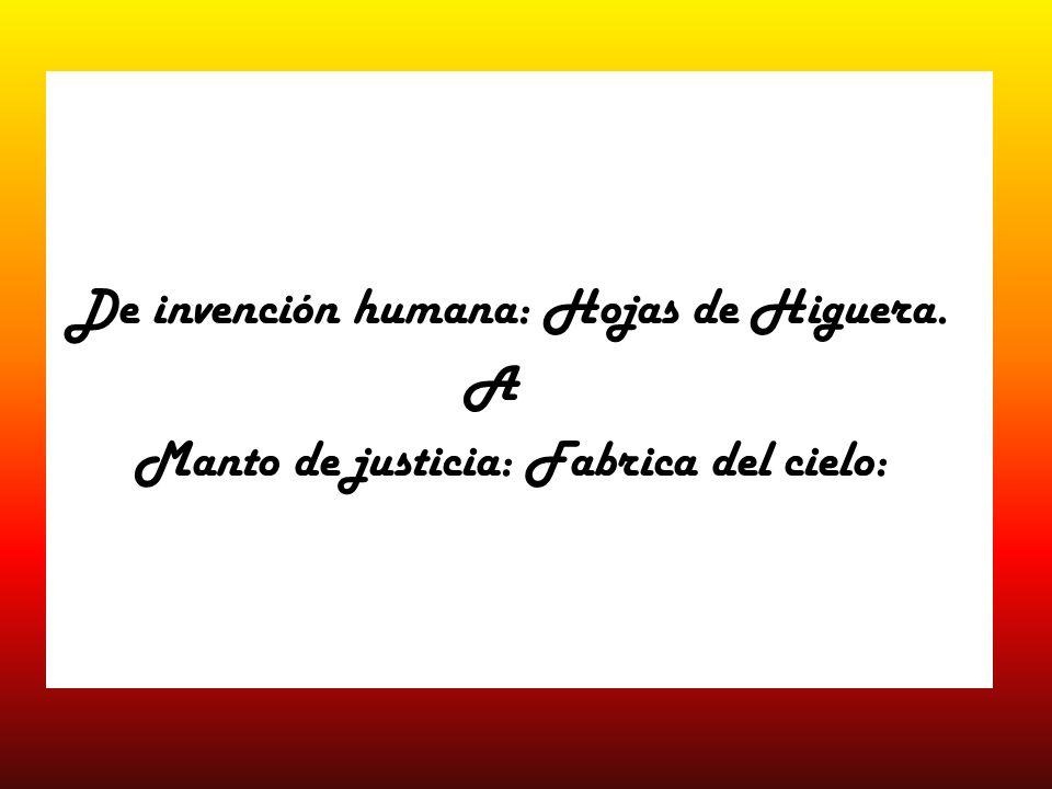 De invención humana: Hojas de Higuera. A Manto de justicia: Fabrica del cielo: