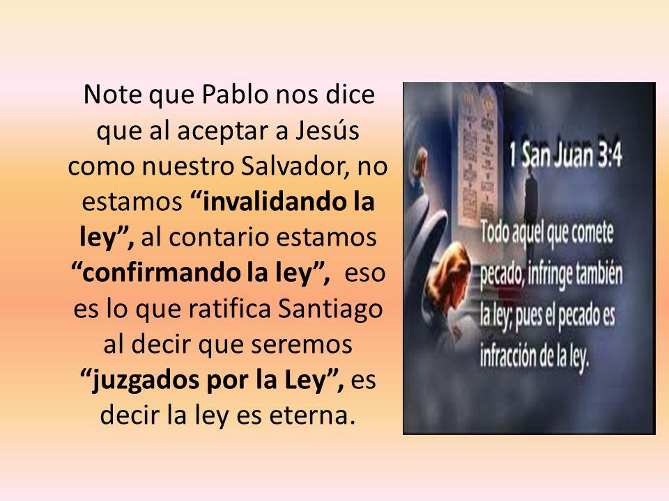 Note que Pablo nos dice que al aceptar a Jesús como nuestro Salvador, no estamos invalidando la ley, al contario estamos confirmando la ley, eso es lo
