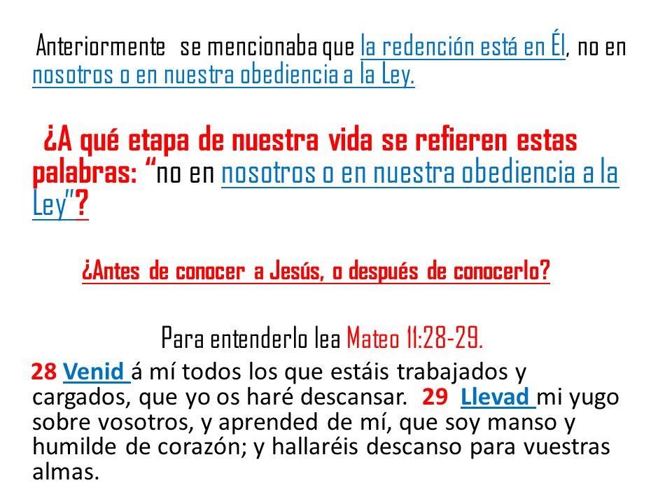Anteriormente se mencionaba que la redención está en Él, no en nosotros o en nuestra obediencia a la Ley. ¿A qué etapa de nuestra vida se refieren est