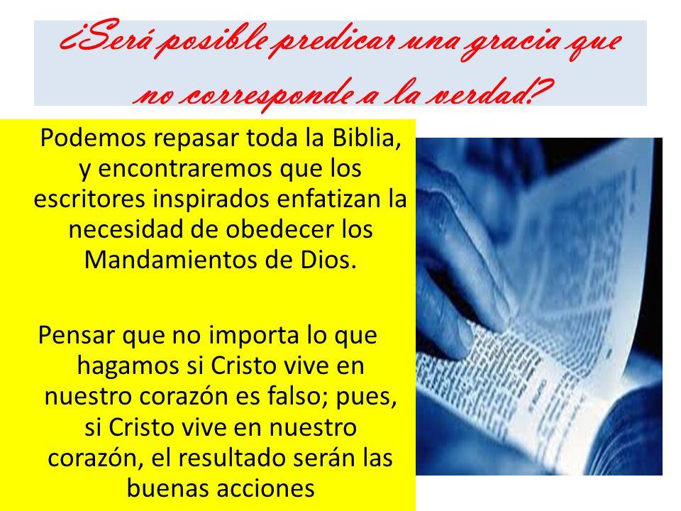 ¿Será posible predicar una gracia que no corresponde a la verdad? Podemos repasar toda la Biblia, y encontraremos que los escritores inspirados enfati