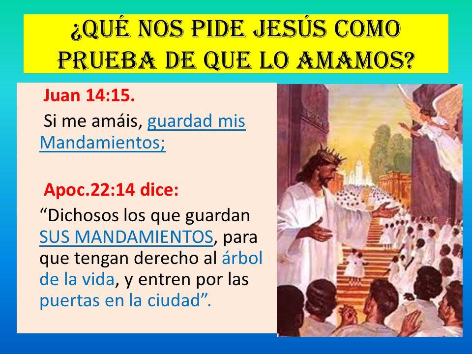¿Qué nos pide Jesús como prueba de que lo amamos? Juan 14:15. Si me amáis, guardad mis Mandamientos; Apoc.22:14 dice: Dichosos los que guardan SUS MAN