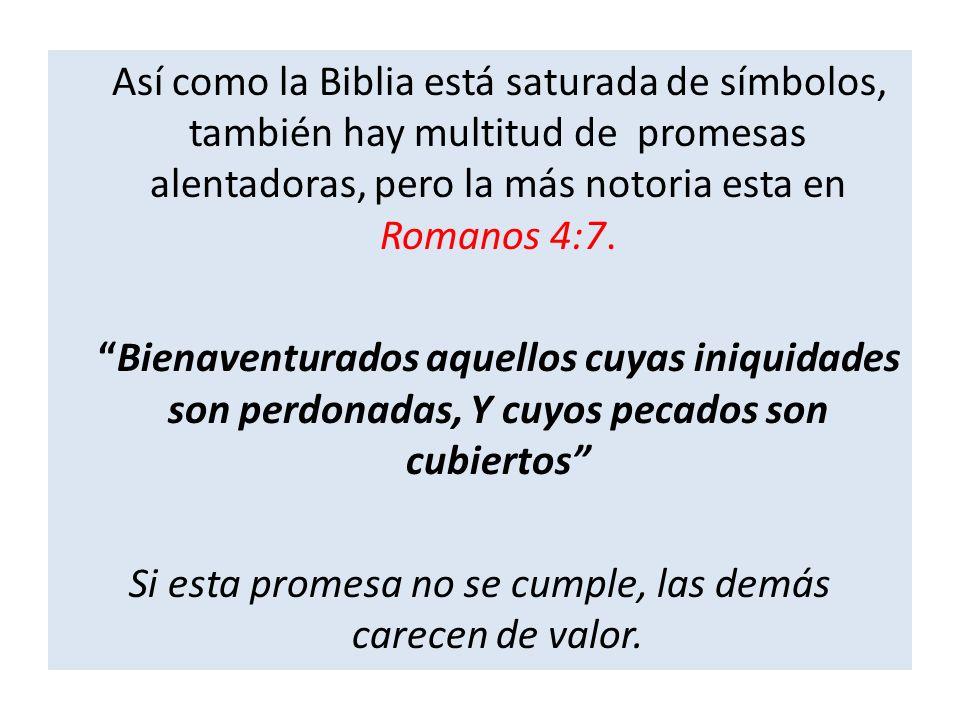 Así como la Biblia está saturada de símbolos, también hay multitud de promesas alentadoras, pero la más notoria esta en Romanos 4:7. Bienaventurados a