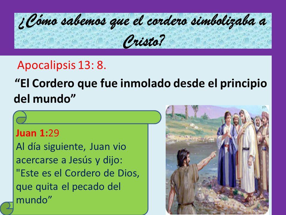 ¿Cómo sabemos que el cordero simbolizaba a Cristo? Apocalipsis 13: 8. El Cordero que fue inmolado desde el principio del mundo Juan 1:29 Al día siguie