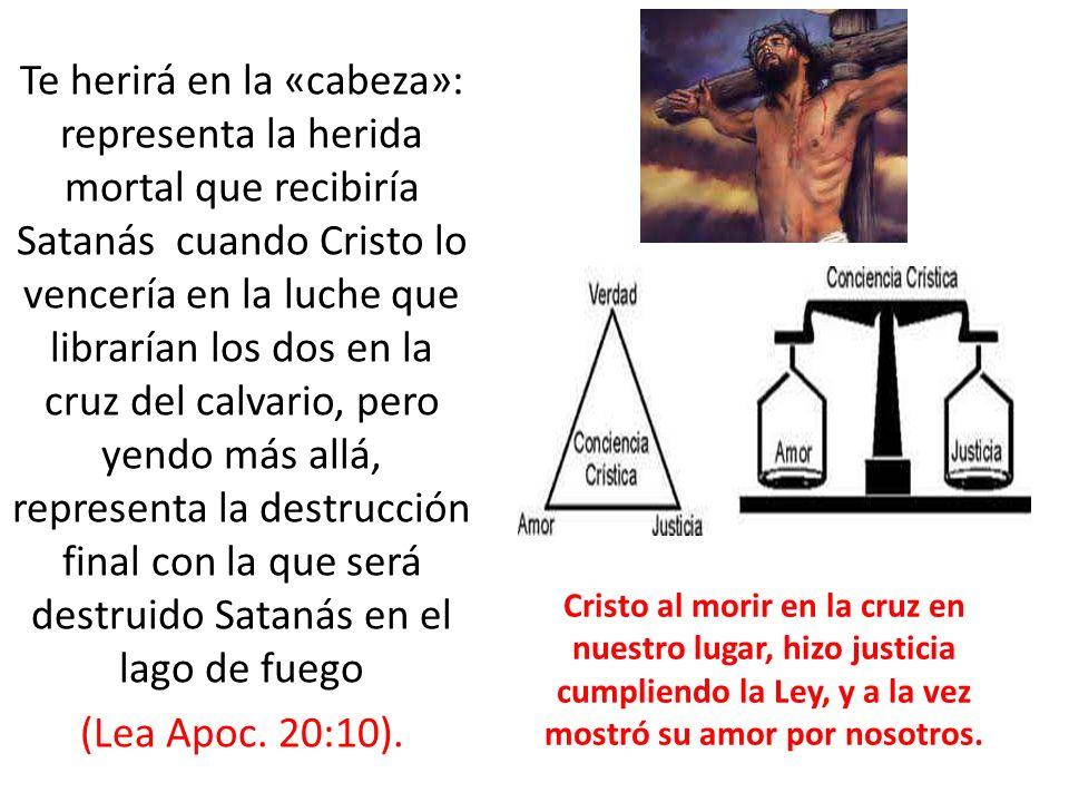 Te herirá en la «cabeza»: representa la herida mortal que recibiría Satanás cuando Cristo lo vencería en la luche que librarían los dos en la cruz del