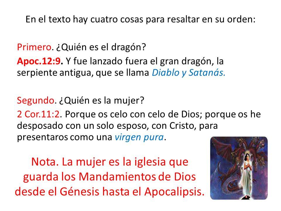 En el texto hay cuatro cosas para resaltar en su orden: Primero. ¿Quién es el dragón? Apoc.12:9. Y fue lanzado fuera el gran dragón, la serpiente anti